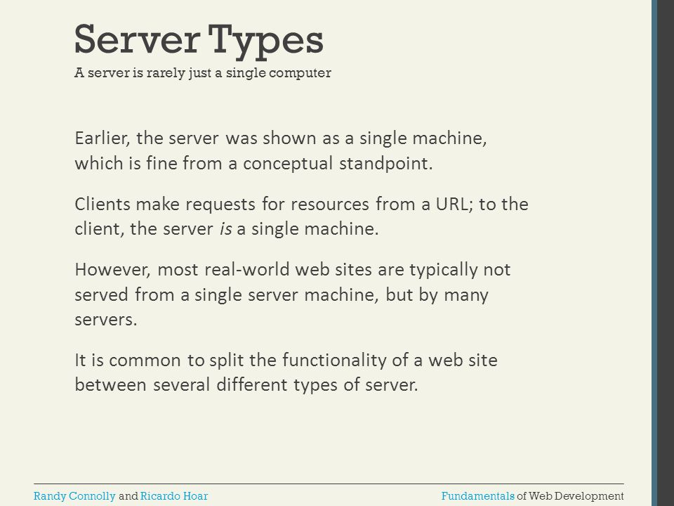 Server Types A server is rarely just a single computer.