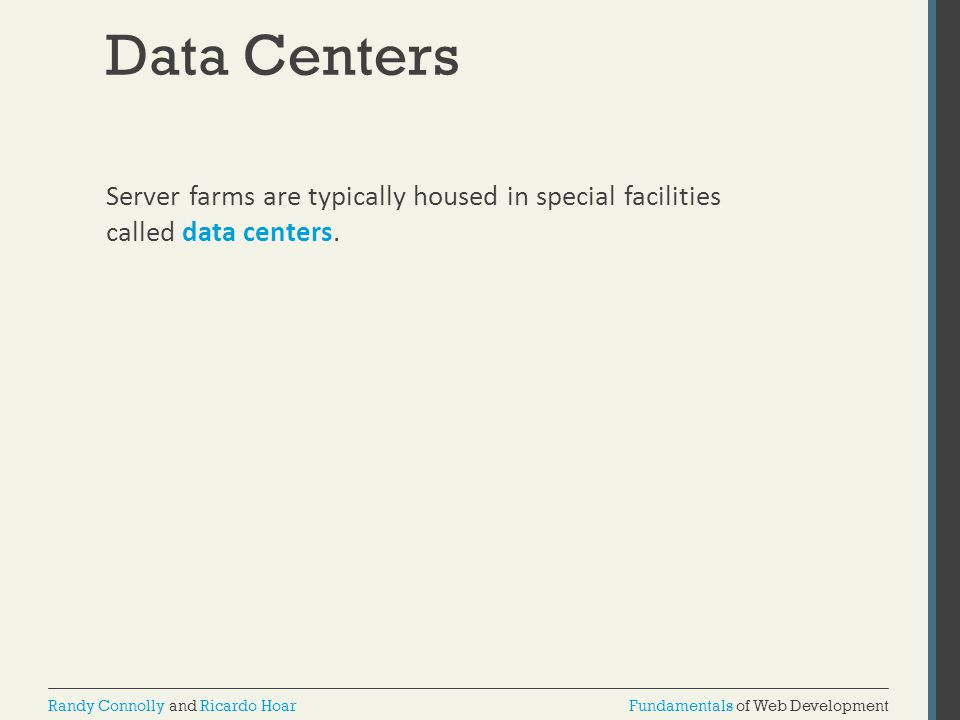 Data Centers Server farms are typically housed in special facilities called data centers.