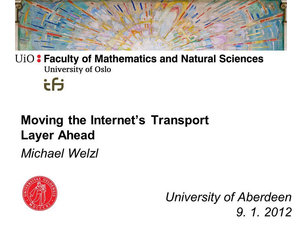 Moving the Internet's Transport Layer Ahead Michael Welzl