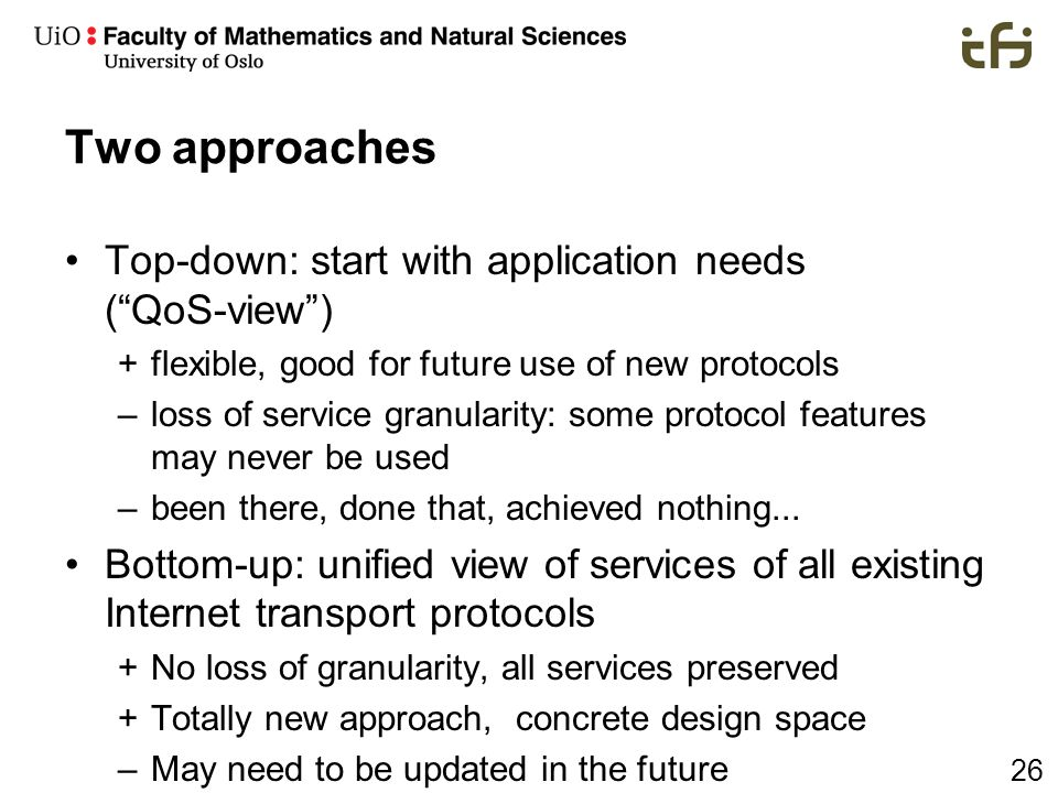 Two approaches Top-down: start with application needs ( QoS-view )