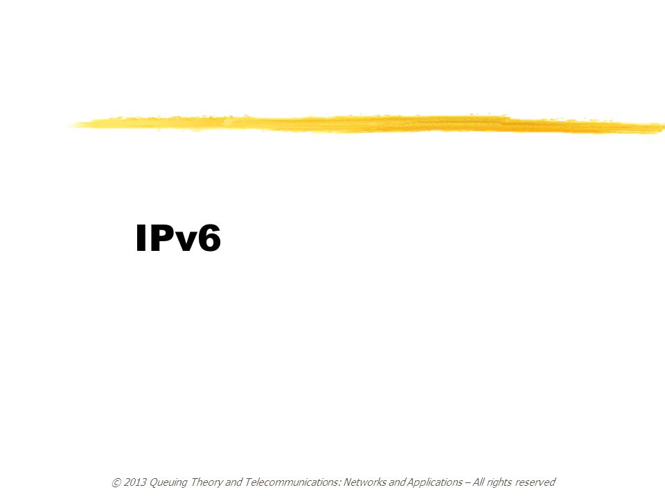 IPv6 © 2013 Queuing Theory and Telecommunications: Networks and Applications – All rights reserved