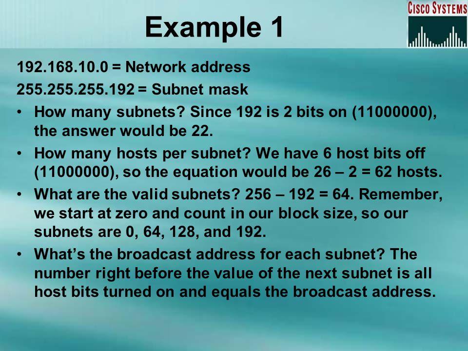 Example 1 192.168.10.0 = Network address 255.255.255.192 = Subnet mask