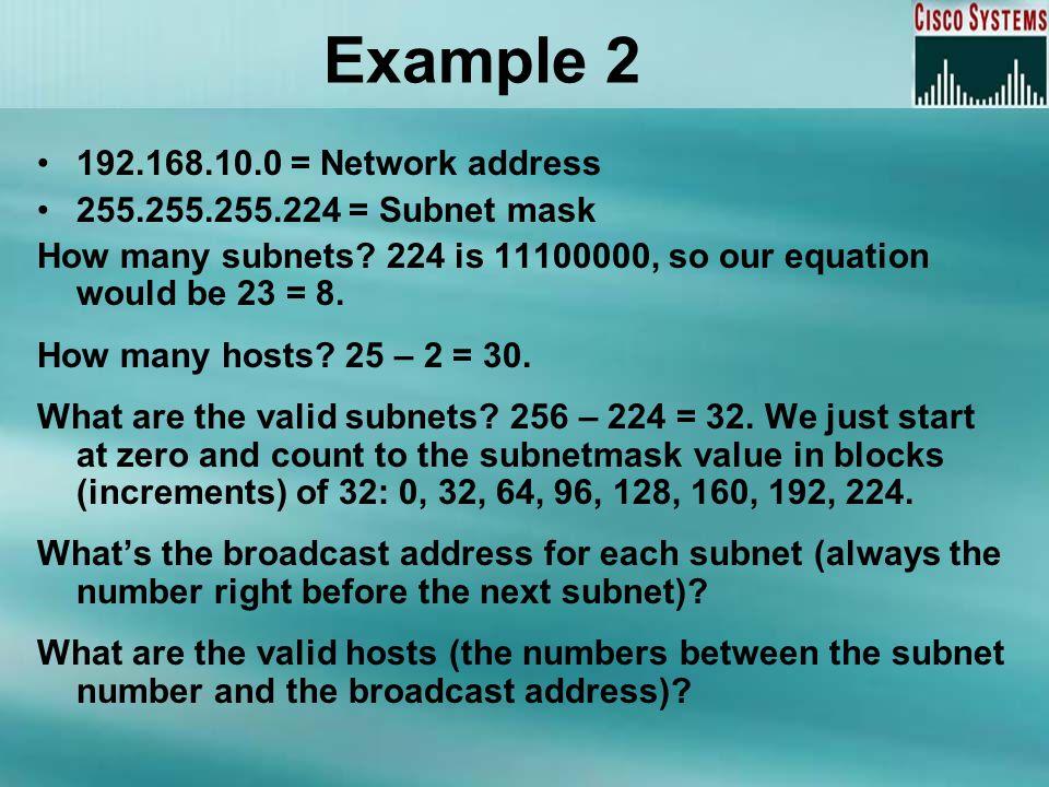 Example 2 192.168.10.0 = Network address 255.255.255.224 = Subnet mask