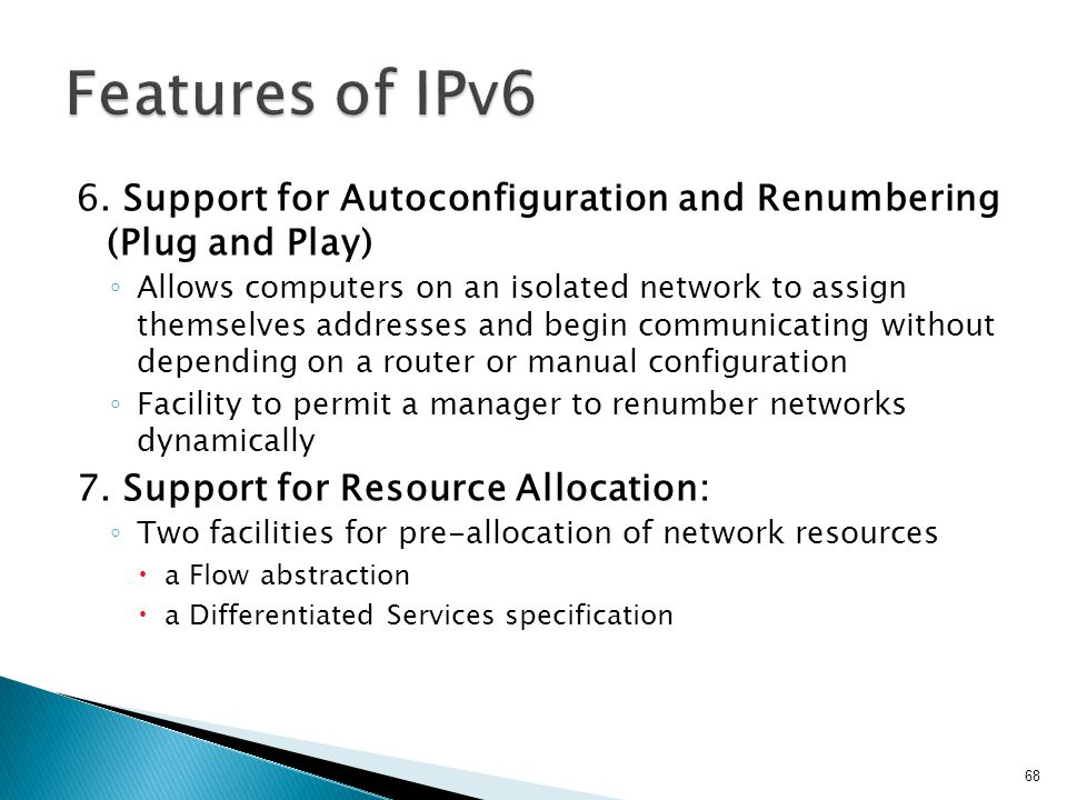 Features of IPv6 6. Support for Autoconfiguration and Renumbering (Plug and Play)