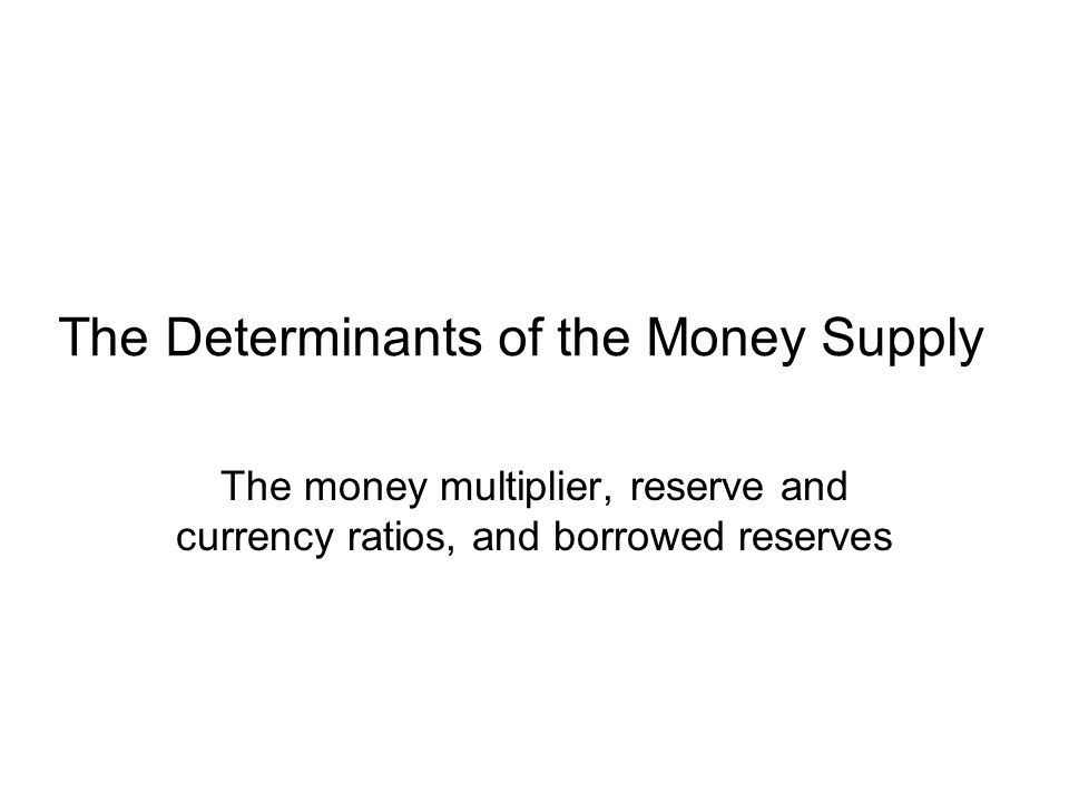 The Determinants of the Money Supply