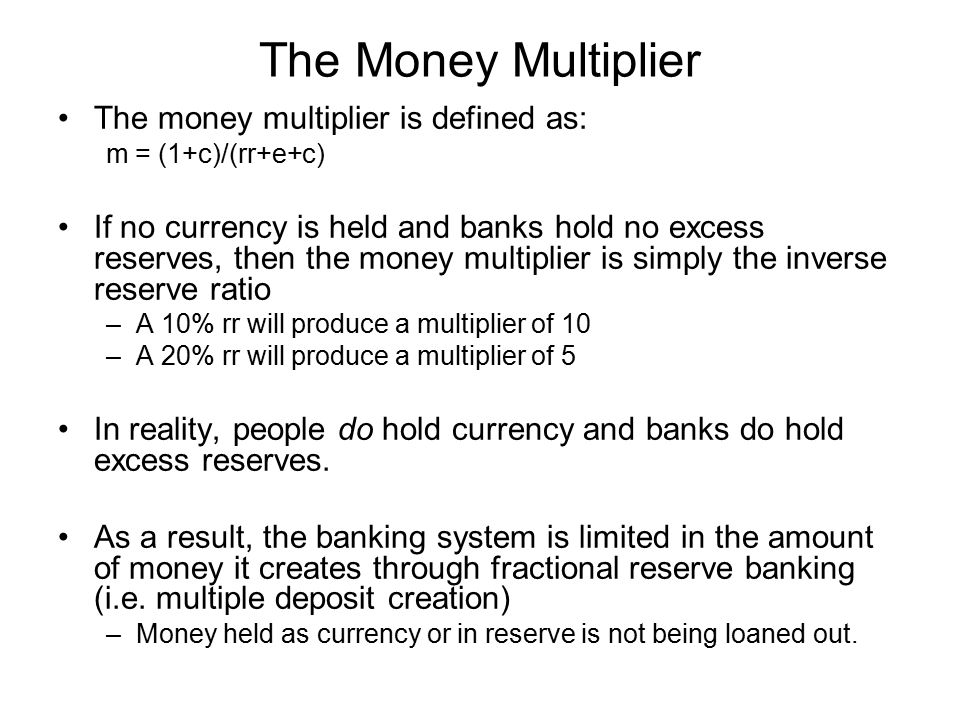 The Money Multiplier The money multiplier is defined as: