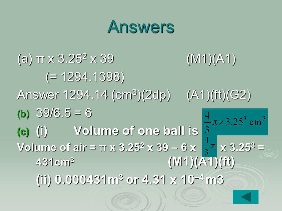 Answers (a) π x 3.252 x 39 (M1)(A1) (= 1294.1398)
