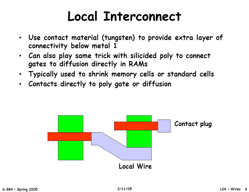 Local Interconnect Use contact material (tungsten) to provide extra layer of connectivity below metal 1.