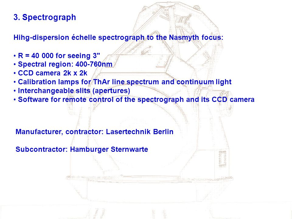 3. Spectrograph Hihg-dispersion échelle spectrograph to the Nasmyth focus: R = 40 000 for seeing 3