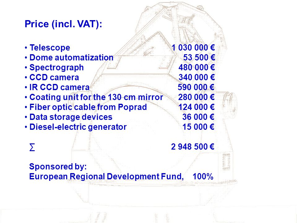 Price (incl. VAT): Telescope 1 030 000 € Dome automatization 53 500 €