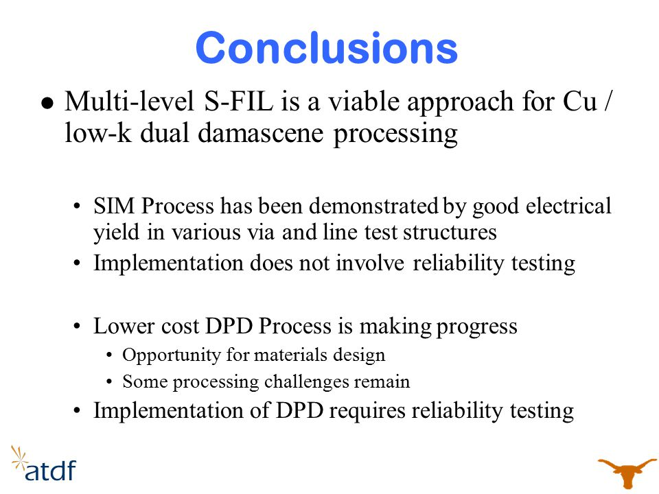 Conclusions Multi-level S-FIL is a viable approach for Cu / low-k dual damascene processing.