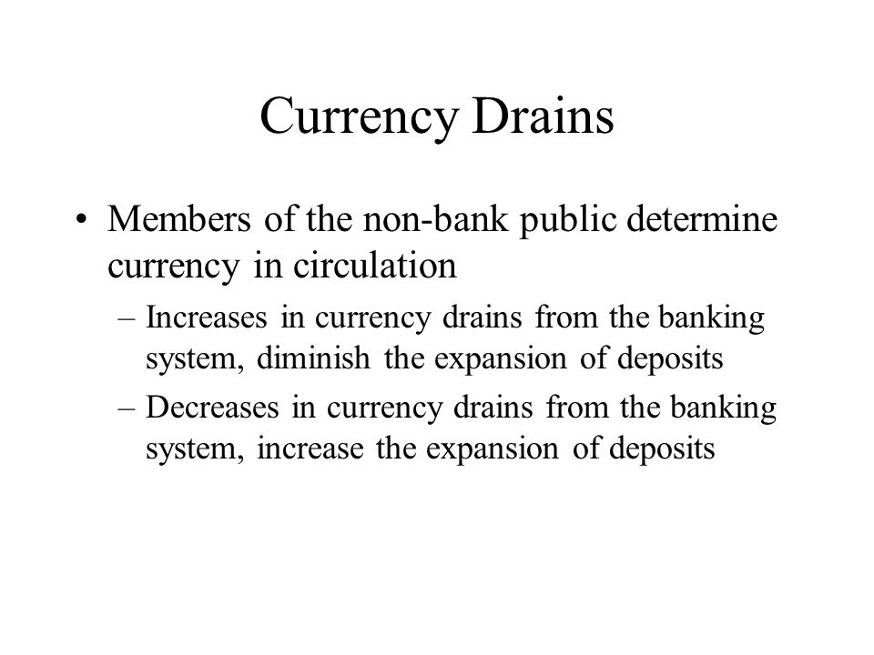 Currency Drains Members of the non-bank public determine currency in circulation.