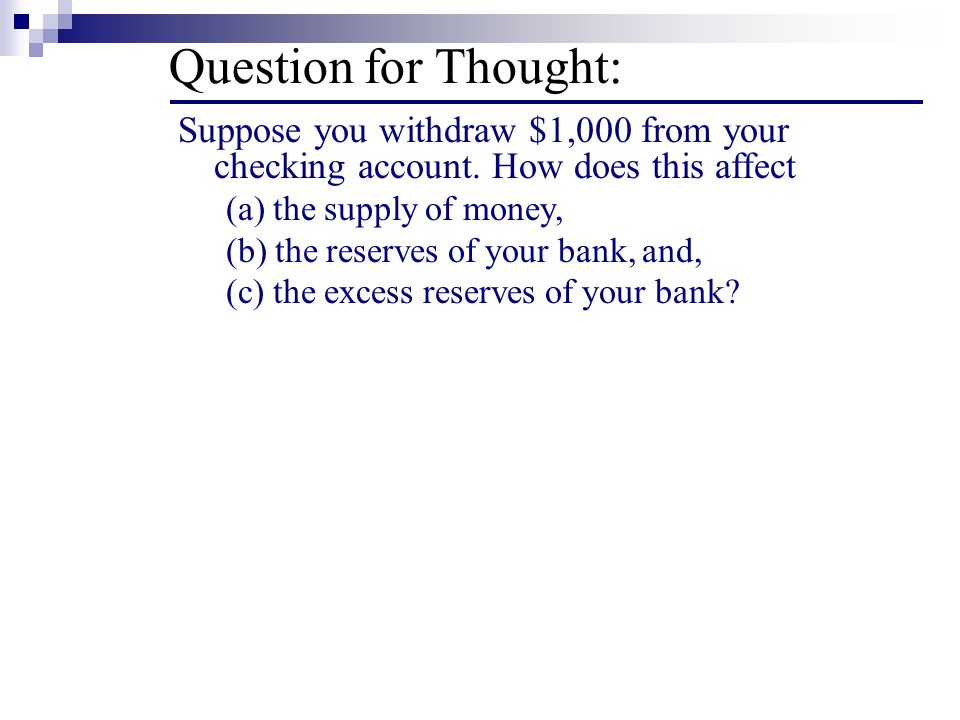 Question for Thought: Suppose you withdraw $1,000 from your checking account. How does this affect.