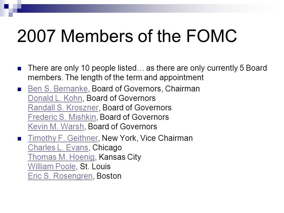 2007 Members of the FOMC There are only 10 people listed… as there are only currently 5 Board members. The length of the term and appointment.