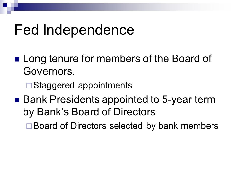 Fed Independence Long tenure for members of the Board of Governors.