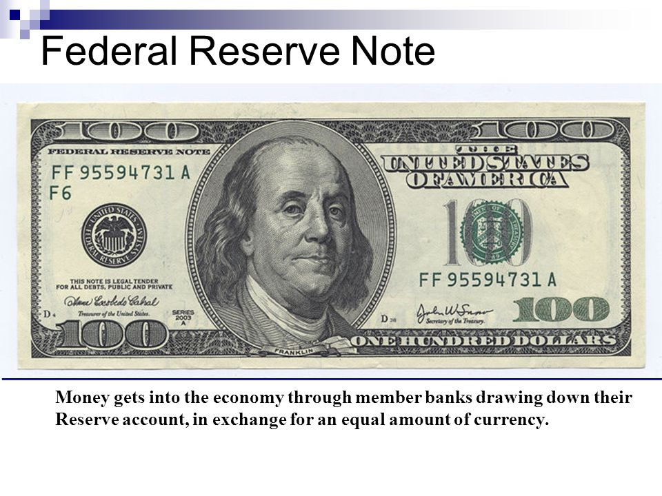 Federal Reserve Note Money gets into the economy through member banks drawing down their.