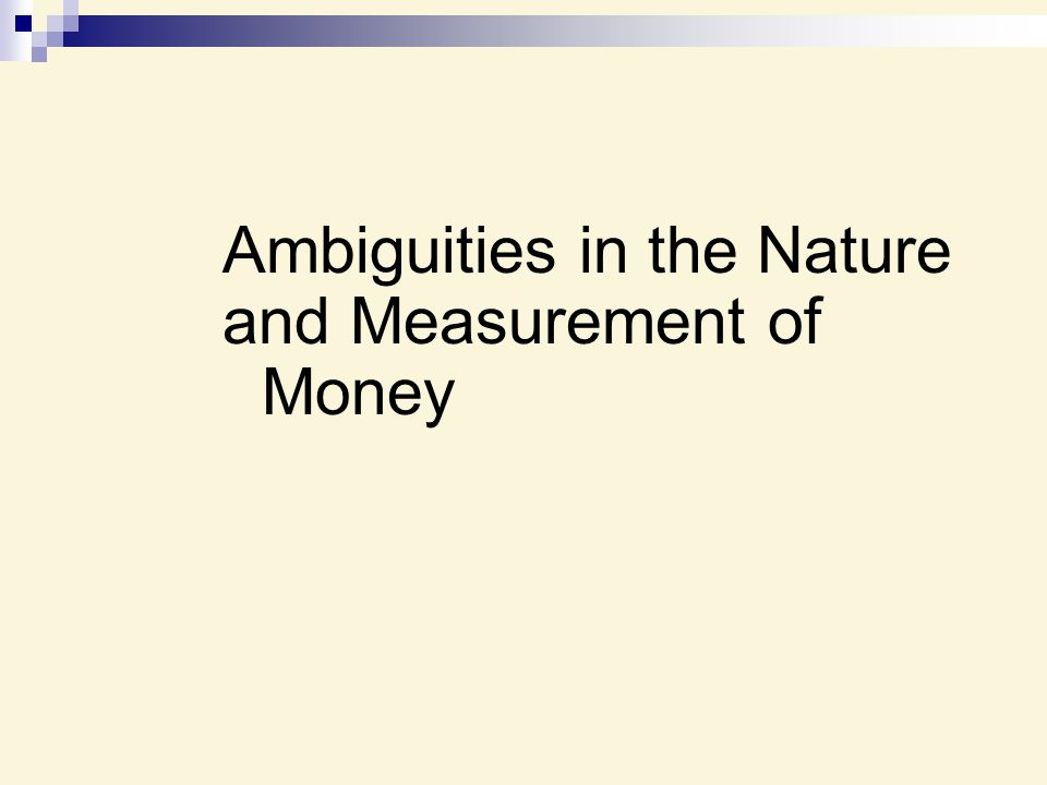Ambiguities in the Nature and Measurement of Money