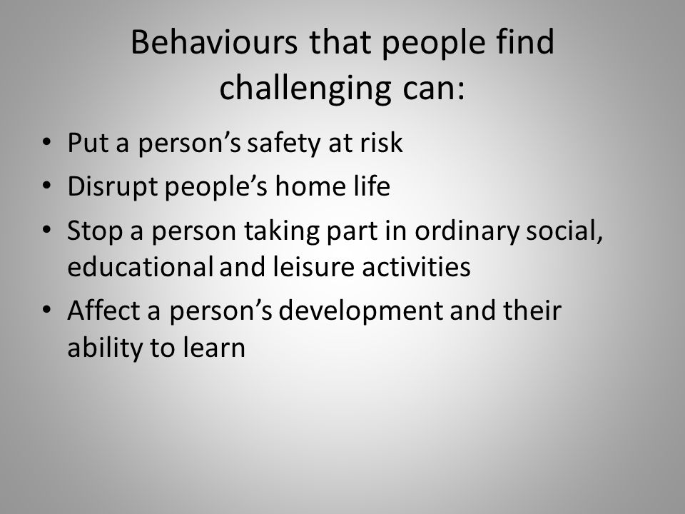 Behaviours that people find challenging can: