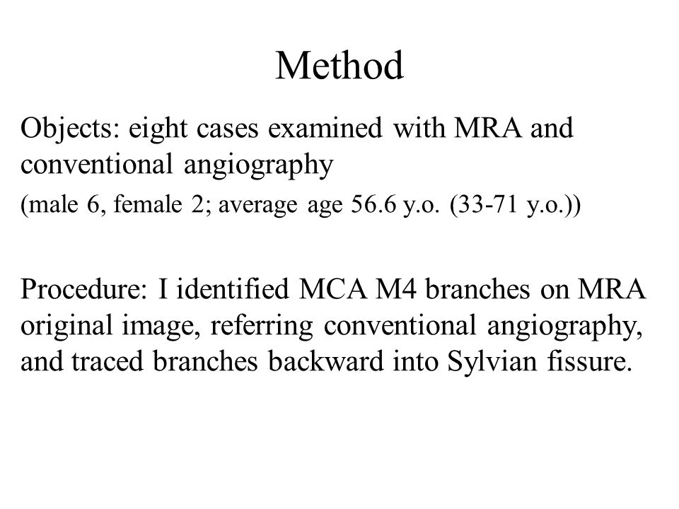 Method Objects: eight cases examined with MRA and conventional angiography. (male 6, female 2; average age 56.6 y.o. (33-71 y.o.))