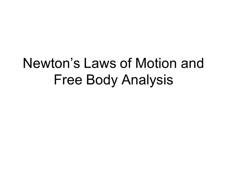 Newton's Laws of Motion and Free Body Analysis
