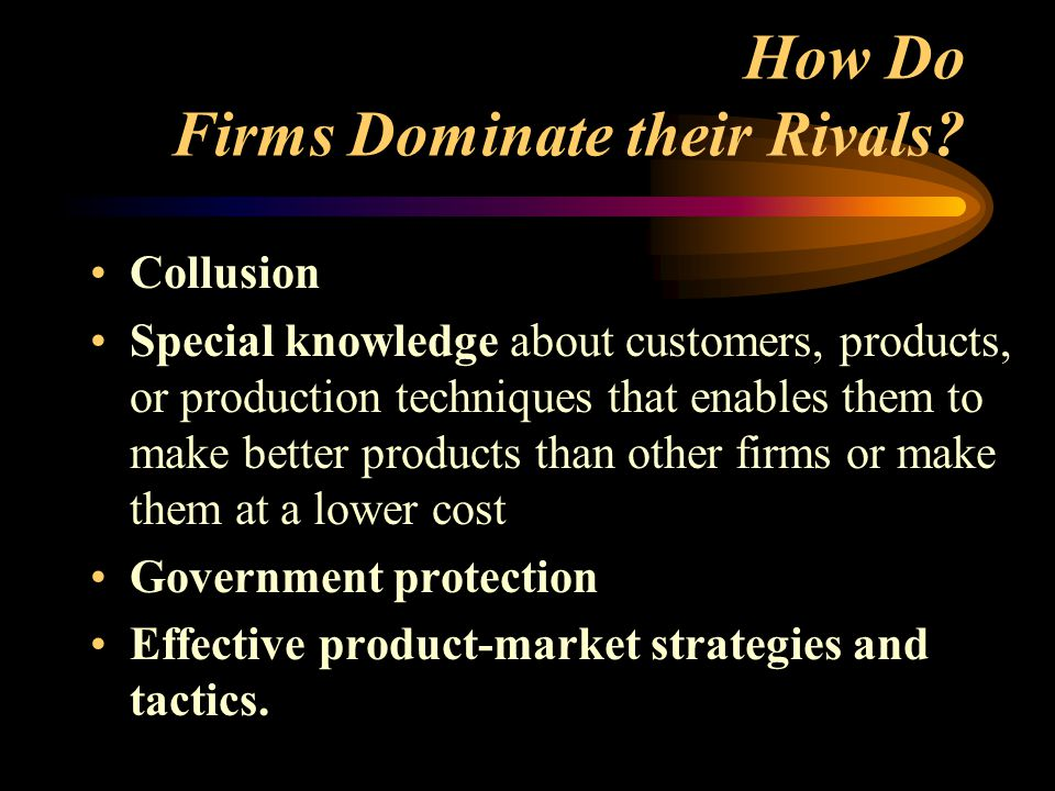 How Do Firms Dominate their Rivals