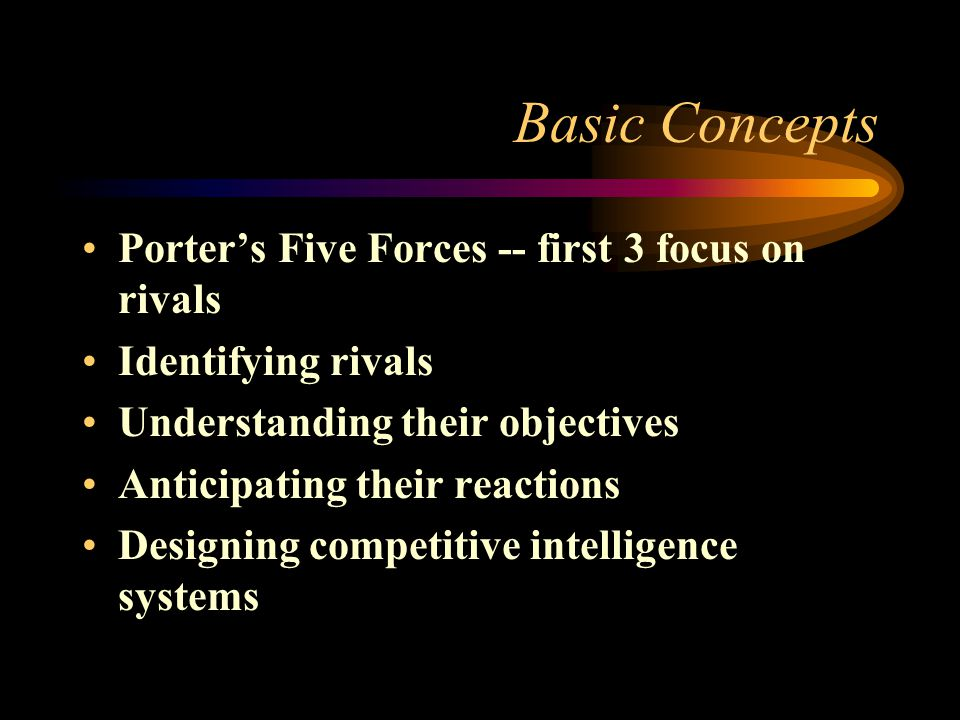 Basic Concepts Porter's Five Forces -- first 3 focus on rivals