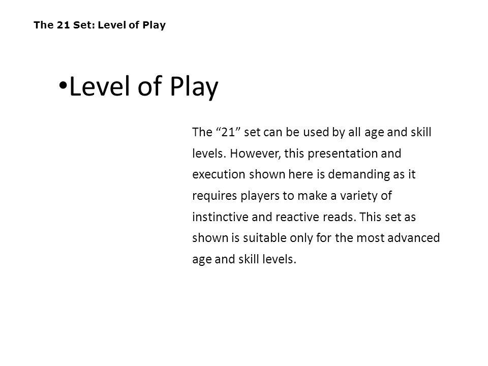 The 21 Set: Level of Play Level of Play.