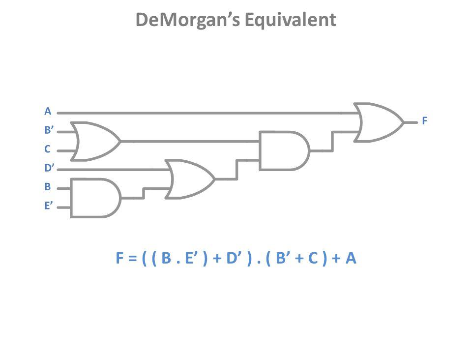 DeMorgan's Equivalent F = ( ( B . E' ) + D' ) . ( B' + C ) + A