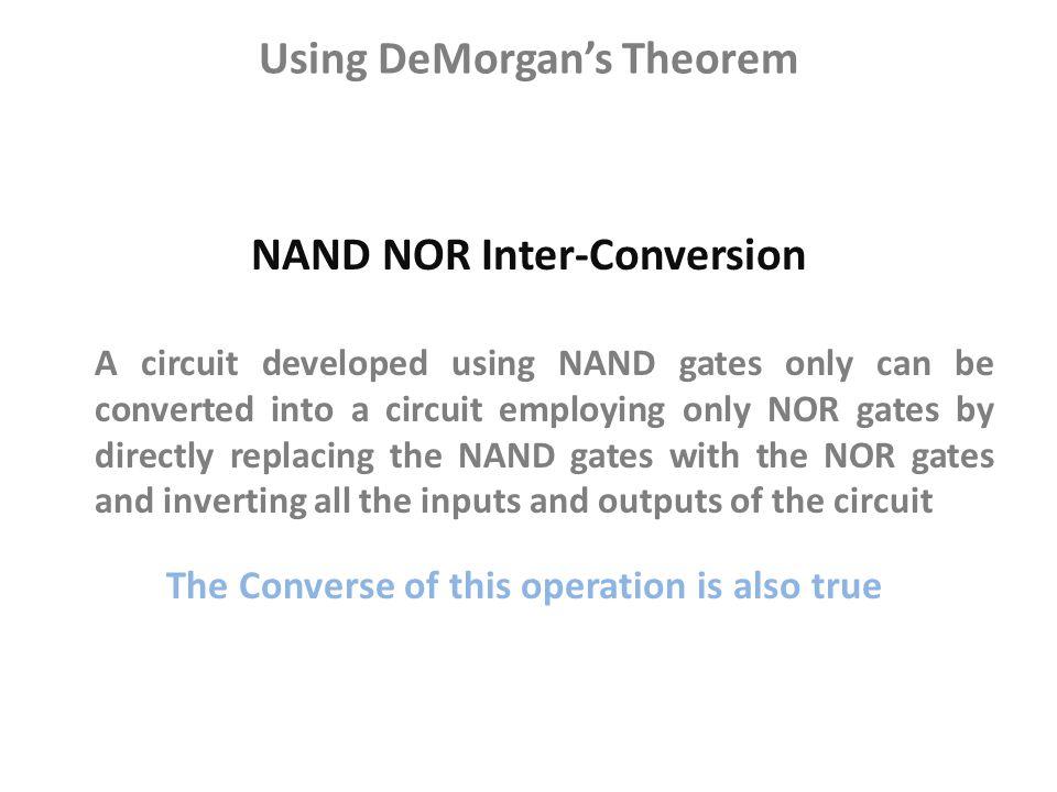 Using DeMorgan's Theorem NAND NOR Inter-Conversion