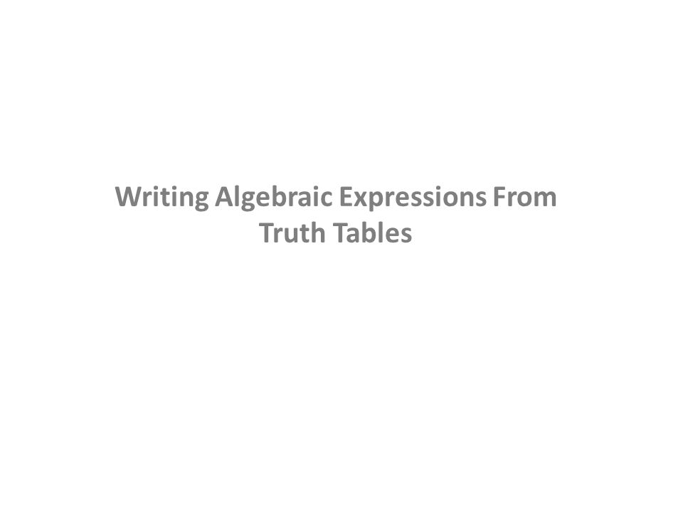 Writing Algebraic Expressions From Truth Tables