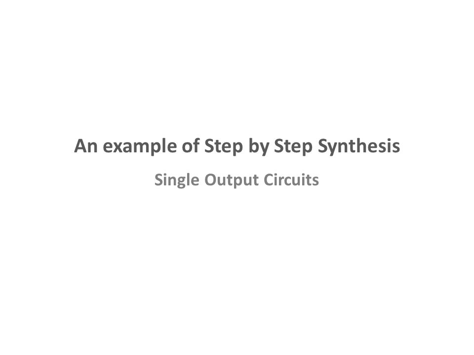 An example of Step by Step Synthesis Single Output Circuits