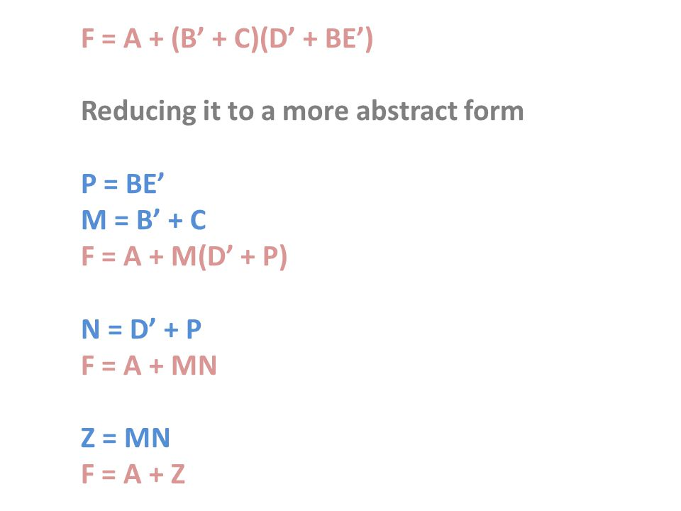 F = A + (B' + C)(D' + BE') Reducing it to a more abstract form. P = BE' M = B' + C. F = A + M(D' + P)