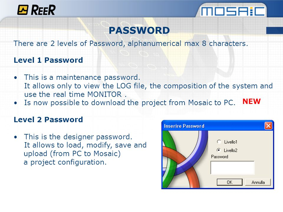 PASSWORD There are 2 levels of Password, alphanumerical max 8 characters. Level 1 Password.