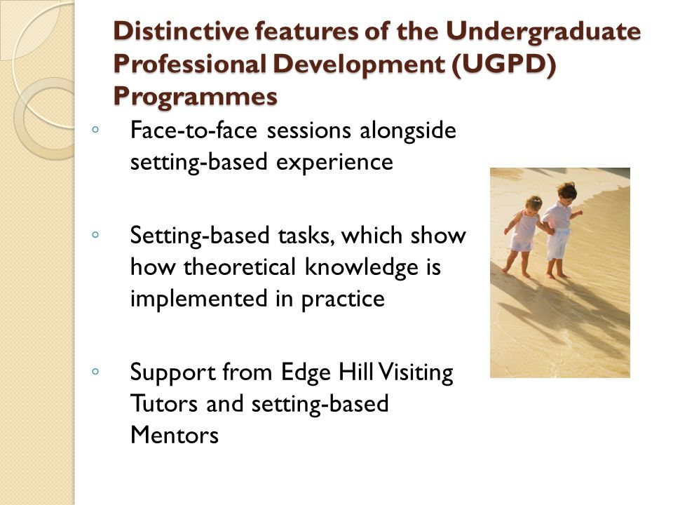Distinctive features of the Undergraduate Professional Development (UGPD) Programmes