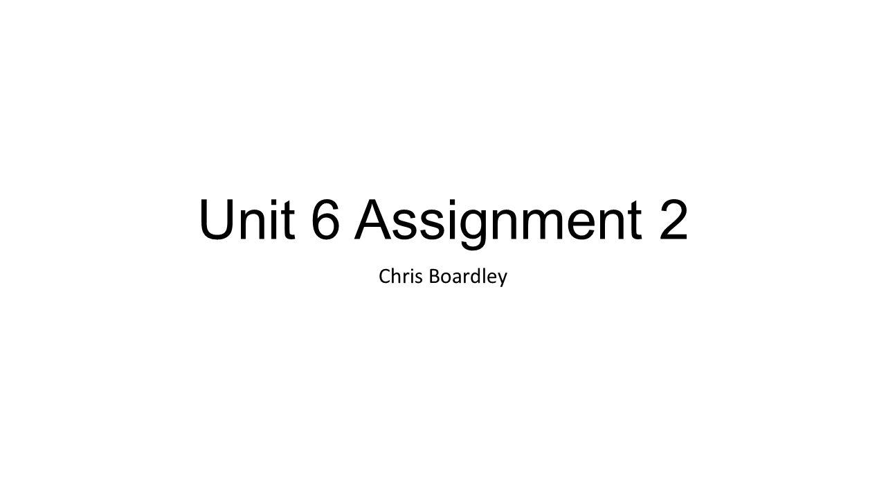 Unit 6 Assignment 2 Chris Boardley
