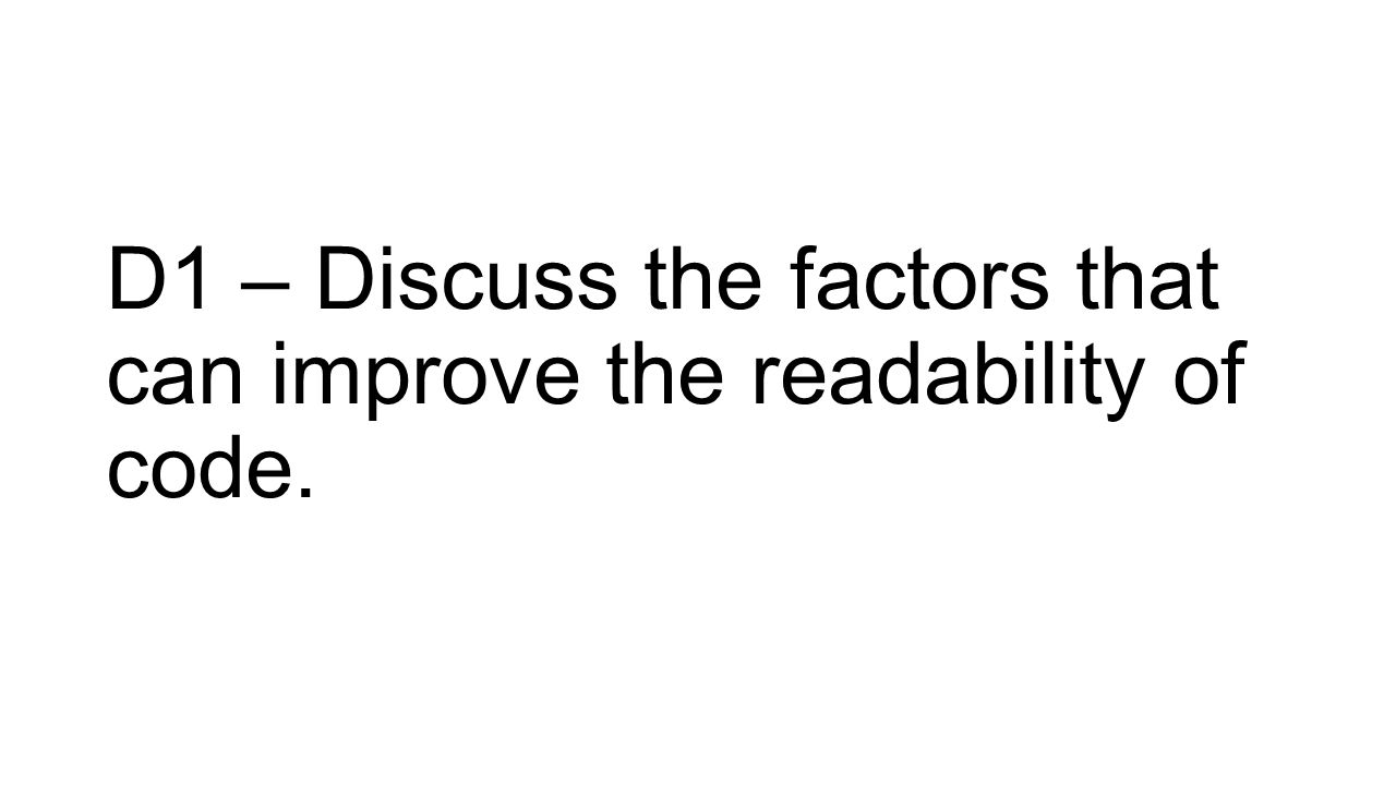 D1 – Discuss the factors that can improve the readability of code.
