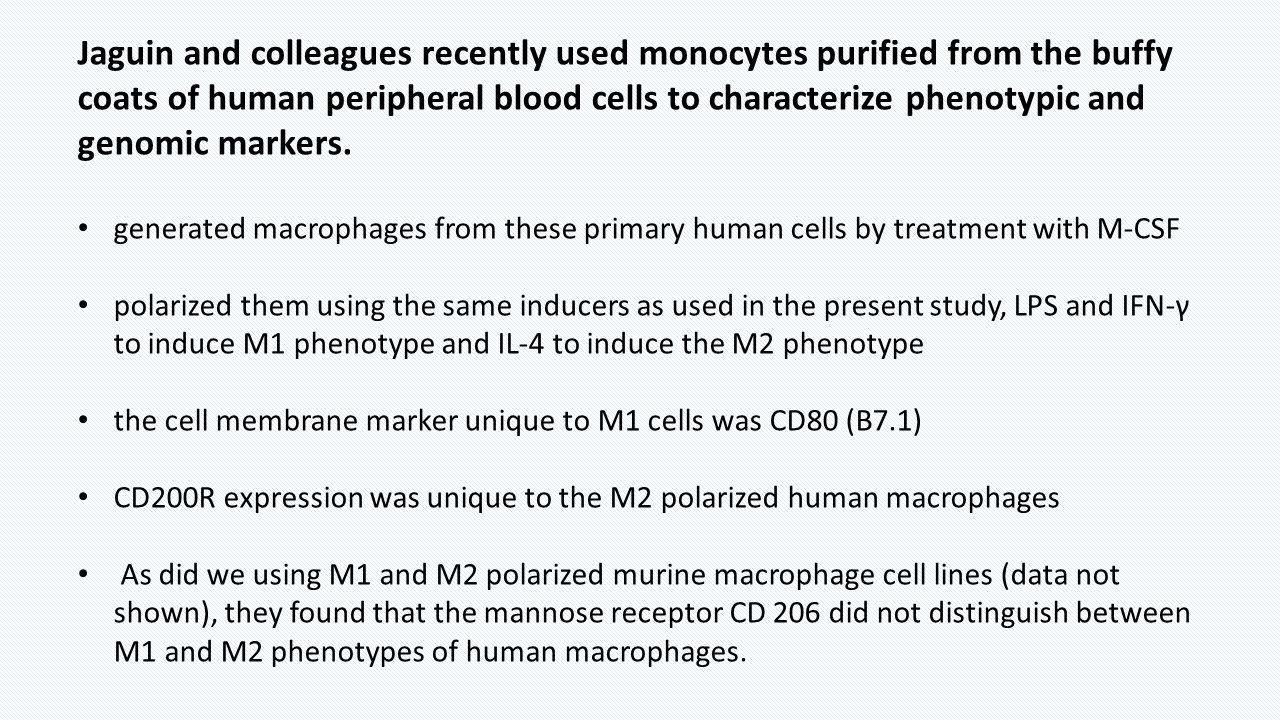 Jaguin and colleagues recently used monocytes purified from the buffy coats of human peripheral blood cells to characterize phenotypic and genomic markers.