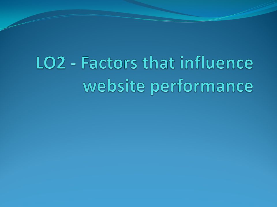 LO2 - Factors that influence website performance