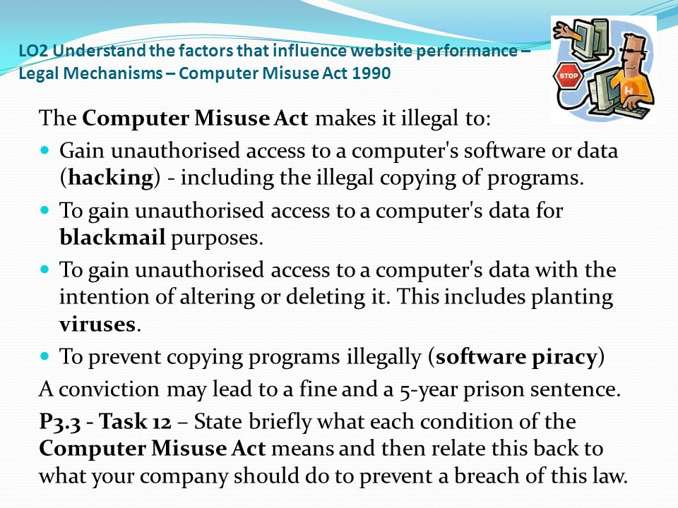 The Computer Misuse Act makes it illegal to: