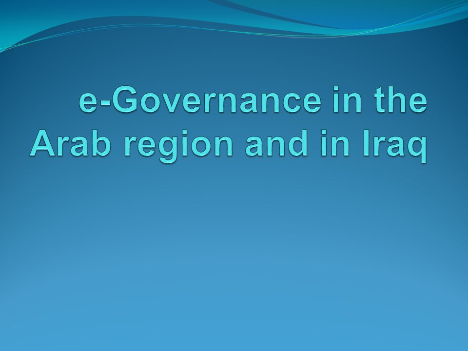 e-Governance in the Arab region and in Iraq