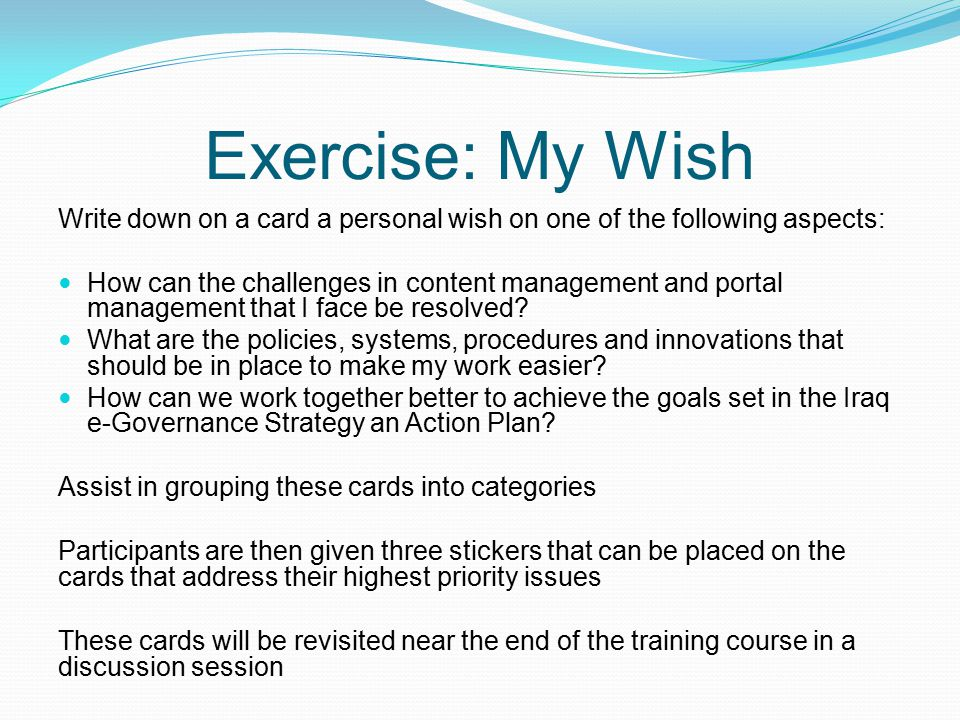 Exercise: My Wish Write down on a card a personal wish on one of the following aspects: