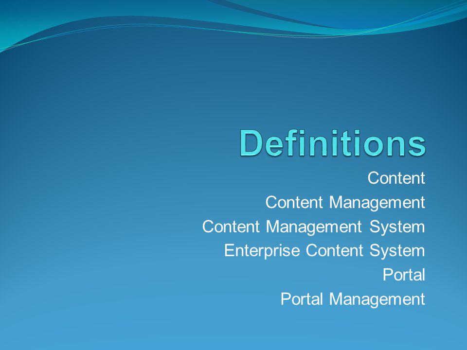 Definitions Content Content Management Content Management System