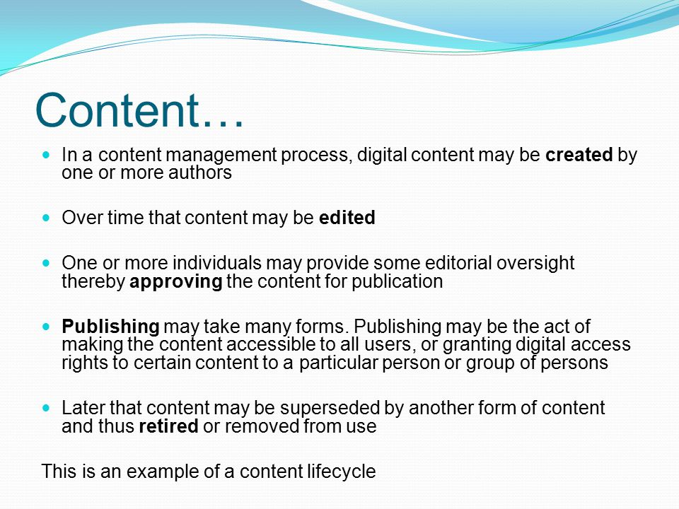 Content… In a content management process, digital content may be created by one or more authors. Over time that content may be edited.
