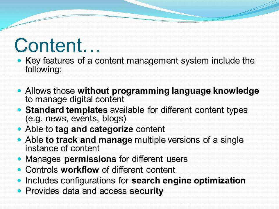 Content… Key features of a content management system include the following: