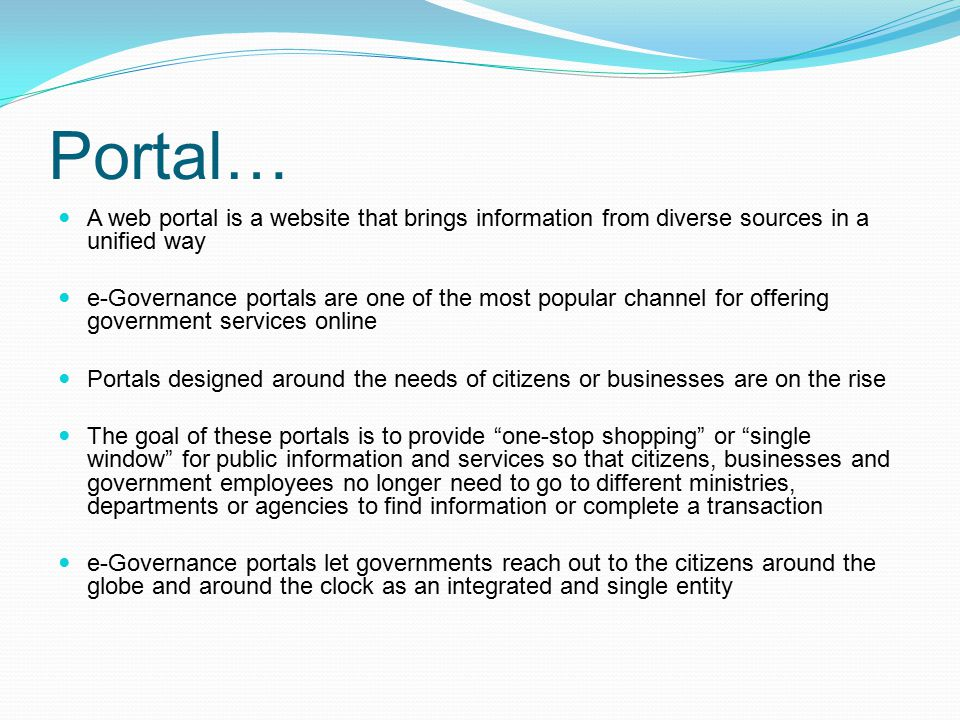 Portal… A web portal is a website that brings information from diverse sources in a unified way.