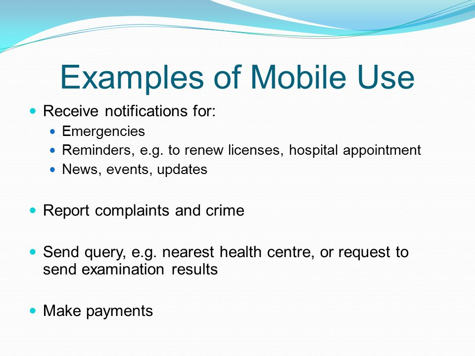 Examples of Mobile Use Receive notifications for: