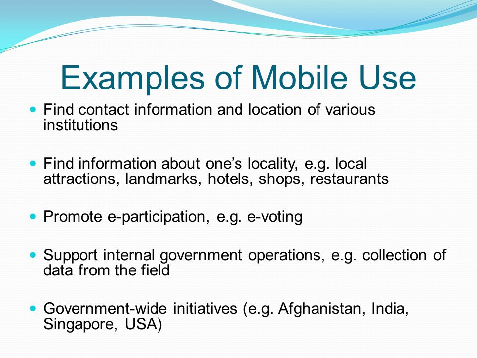 Examples of Mobile Use Find contact information and location of various institutions.