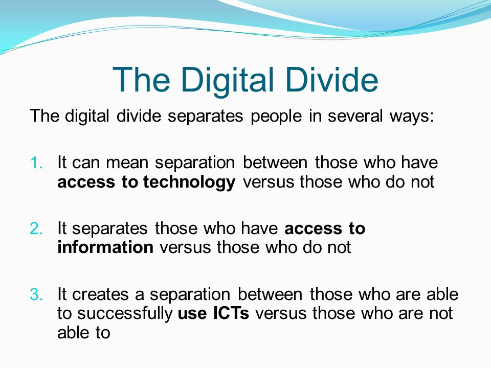 The Digital Divide The digital divide separates people in several ways: