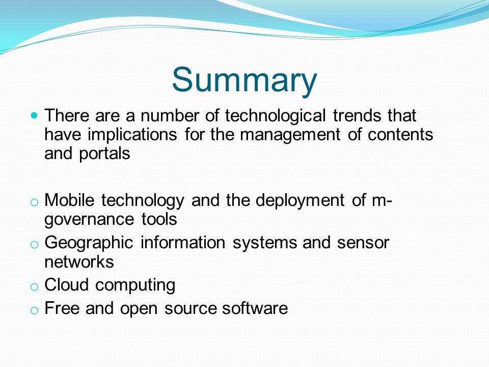 Summary There are a number of technological trends that have implications for the management of contents and portals.