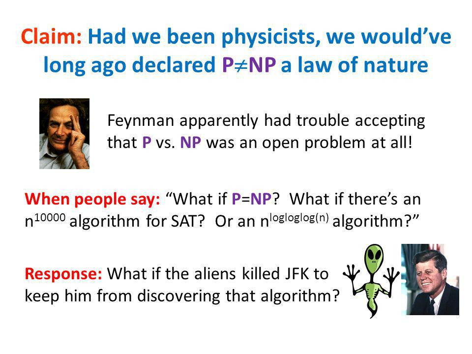 Claim: Had we been physicists, we would've long ago declared PNP a law of nature
